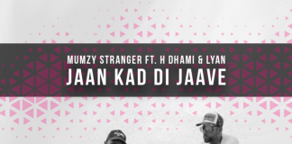 TRACK OF THE WEEK: MUMZY STRANGER FT. H DHAMI & LYAN – JAAN KAD DI JAAVE