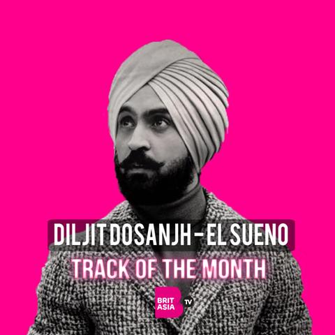 TRACK OF THE MONTH: DILJIT DOSANJH & TRU SKOOL – EL SUENO