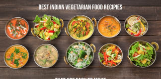 BEST INDIAN VEGETARIAN FOOD RECIPES THAT ARE EASY TO MAKE