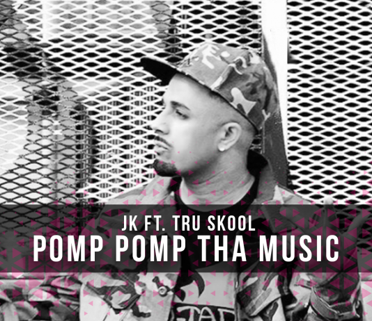 TRACK OF THE WEEK: JK FT. TRU SKOOL – POMP POMP THA MUSIC