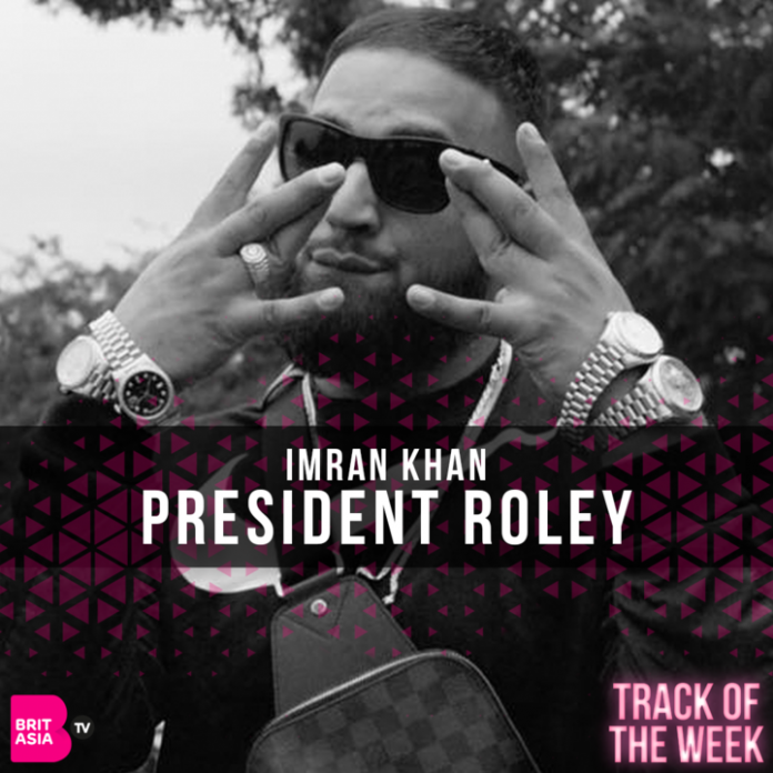 TRACK OF THE WEEK: IMRAN KHAN – PRESIDENT ROLEY