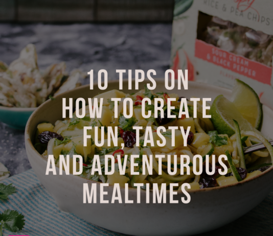 10 TIPS ON HOW TO CREATE FUN, TASTY AND ADVENTUROUS MEALTIMES