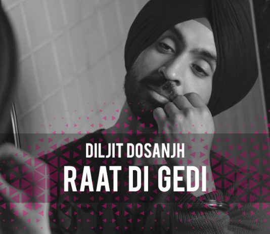 TRACK OF THE WEEK: DILJIT DOSANJH – RAAT DI GEDI