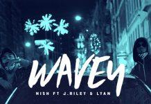 NEW RELEASE – NISH FT. J RILEY & LYAN – WAVEY