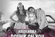 TRACK OF THE WEEK: ABEER ARORA – DRUNK ON YOU