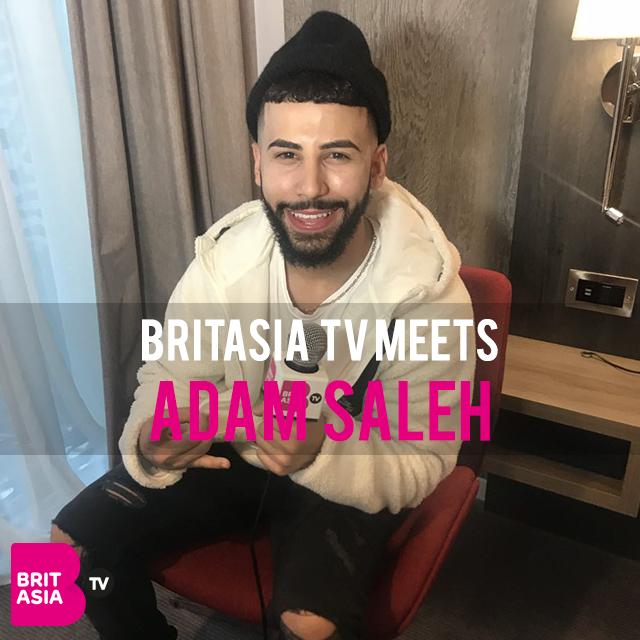 BRITASIA TV MEETS… ADAM SALEH