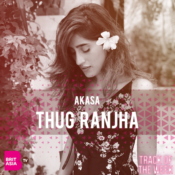 TRACK OF THE WEEK: AKASA – THUG RANJHA