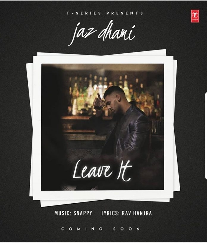 NEW RELEASE: 'LEAVE IT' BY JAZ DHAMI
