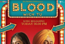 NEW RELEASE: BLOOD WICH TU FROM THE PUNJABI MOVIE 'AATE DI CHIDI'