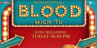NEW RELEASE: BLOOD WICH TU FROM THE PUNJABI MOVIE 'AATE DI CHIDI'
