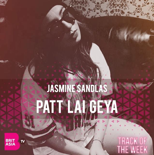 TRACK OF THE WEEK: JASMINE SANDLAS – PATT LAI GEYA