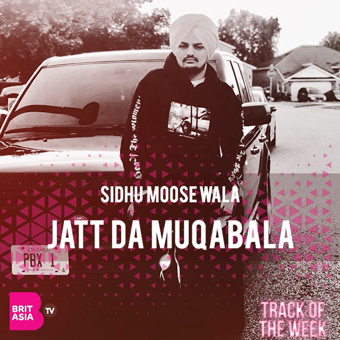 TRACK OF THE WEEK: SIDHU MOOSEWALA – JATT DA MUQABALA