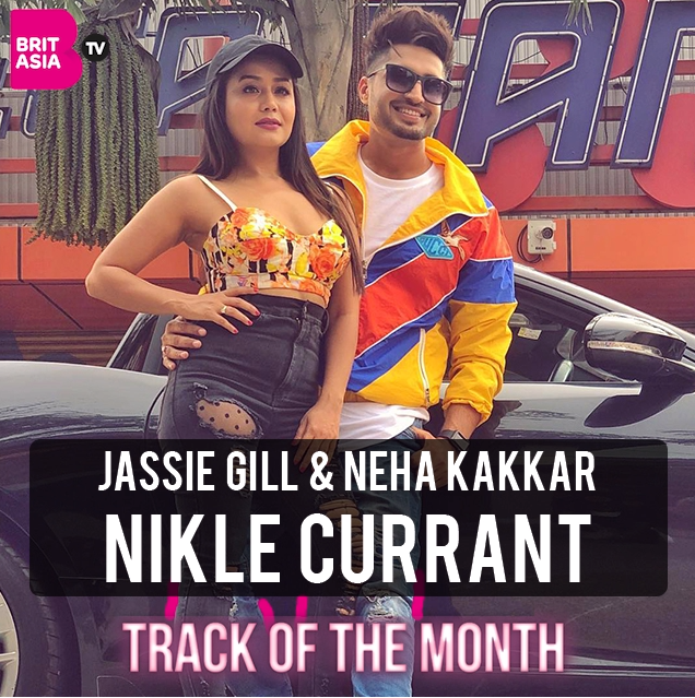 TRACK OF THE MONTH: JASSIE GILL & NEHA KAKKAR – NIKLE CURRANT