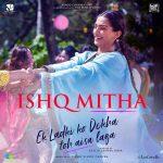 NEW RELEASE: ISHQ MITHA FROM THE UPCOMING MOVIE 'EK LADKI KO DEKHA TOH AISA LAGA'