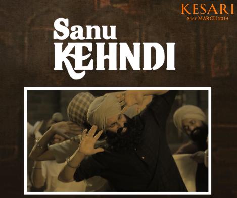 NEW RELEASE: SANU KEHNDI FROM THE UPCOMING MOVIE 'KESARI'