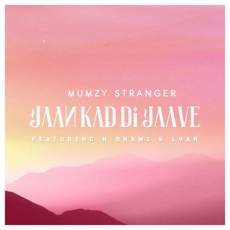 NEW RELEASE: MUMZY STRANGER FT. H DHAMI & LYAN – JAAN KAD DI JAAVE