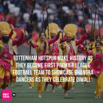 TOTTENHAM HOTSPUR MAKE HISTORY AS THEY BECOME FIRST PREMIER LEAGUE FOOTBALL TEAM TO SHOWCASE BHANGRA DANCERS AS THEY CELEBRATE DIWALI