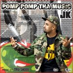 NEW RELEASE: JK FT. TRU SKOOL – POMP POMP THA MUSIC