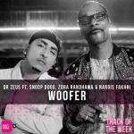 TRACK OF THE WEEK: DR ZEUS FT. SNOOP DOGG, ZORA RANDHAWA & NARGIS FAKHRI – WOOFER