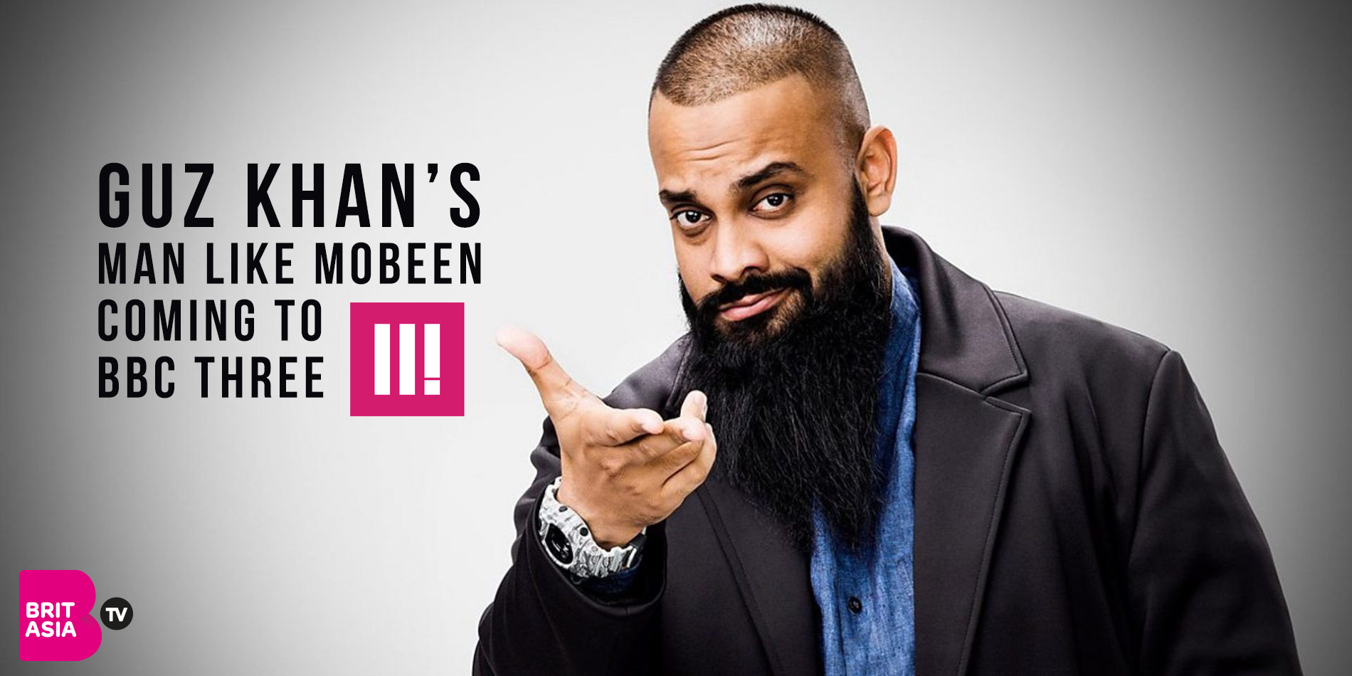 GUZ KHAN'S 'MAN LIKE MOBEEN' COMING TO BBC THREE