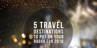5 TRAVEL DESTINATIONS TO PUT ON YOUR RADAR FOR 2018