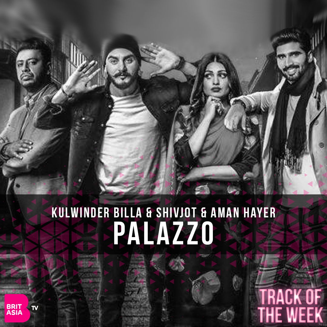 TRACK OF THE WEEK: KULWINDER BILLA & SHIVJOT & AMAN HAYER – PALAZZO