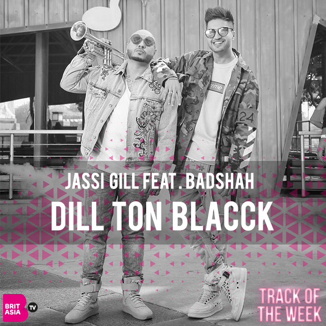 TRACK OF THE WEEK: JASSI GILL FT. BADSHAH – DILL TON BLACCK