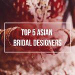 TOP 5 ASIAN BRIDAL DESIGNERS