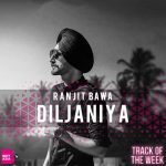 TRACK OF THE WEEK: RANJIT BAWA - DILJANIYA