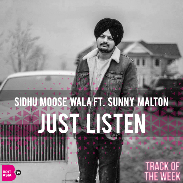TRACK OF THE WEEK: SIDHU MOOSE WALA FT. SUNNY MALTON – JUST LISTEN