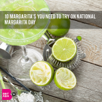 10 MARGARITA'S YOU NEED TO TRY ON NATIONAL MARGARITA DAY