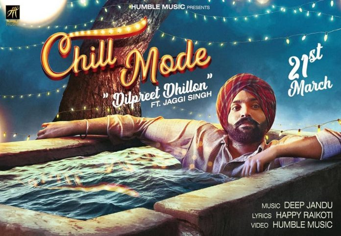 NEW RELEASE: DILPREET DHILLON FT. JAGGI SINGH & BHANA LA – CHILL MODE