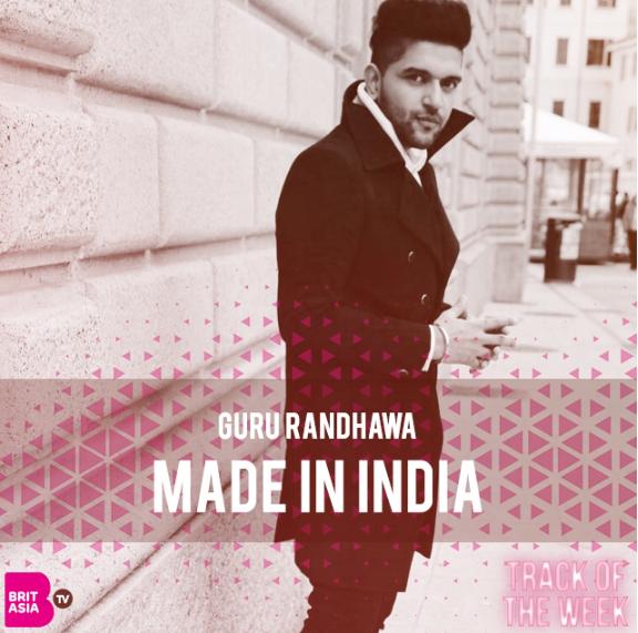 TRACK OF THE WEEK: GURU RANDHAWA – MADE IN INDIA