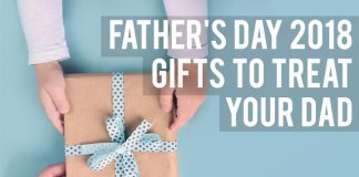FATHER'S DAY 2018: GIFTS TO TREAT YOUR DAD