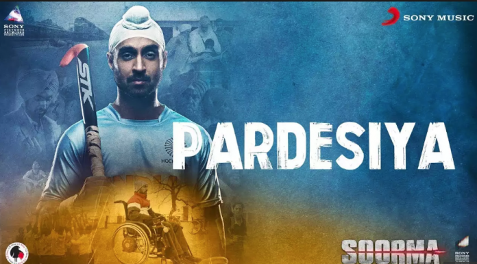 NEW RELEASE: PARDESIYA FROM THE UPCOMING MOVIE 'SOORMA'