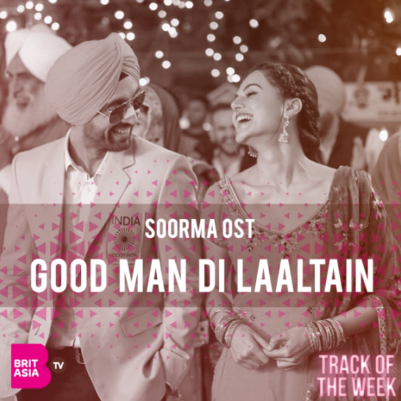 TRACK OF THE WEEK: SOORMA OST – GOOD MAN DI LAALTAIN