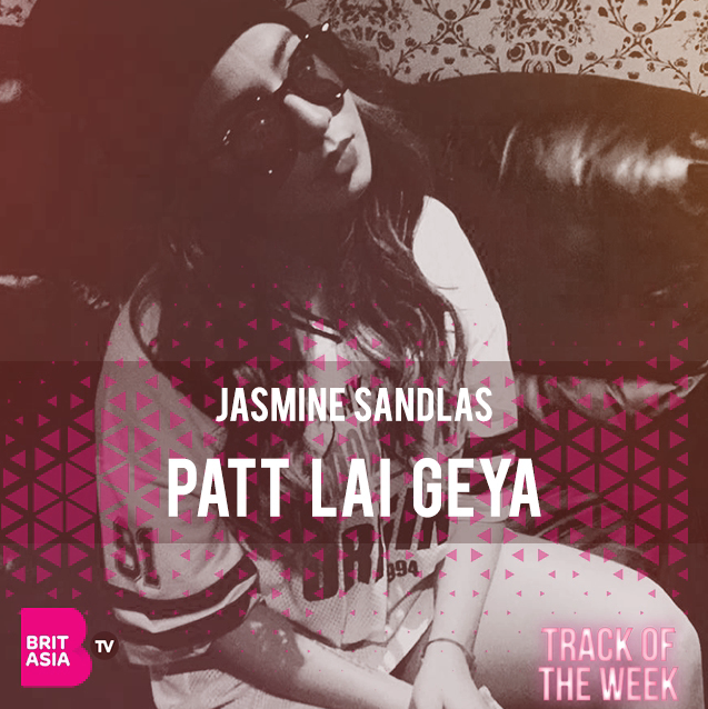 TRACK OF THE WEEK: JASMINE SANDLAS – PATT LAI GEYA