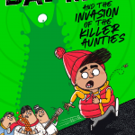 Little Badman and the Invasion of the Killer Aunties.