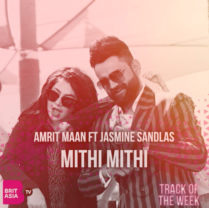 TRACK OF THE WEEK: AMRIT MAAN & JASMINE SANDLAS – MITHI MITHI
