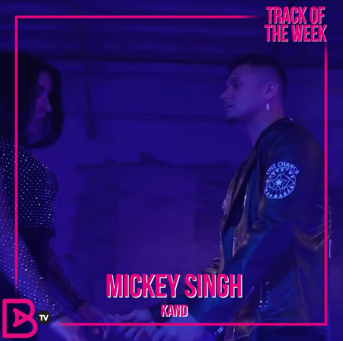 TRACK OF THE WEEK: MICKEY SINGH – KAND