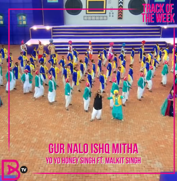 TRACK OF THE WEEK: YO YO HONEY SINGH FT. MAKIT SINGH – GUR NALO ISHQ MITHA